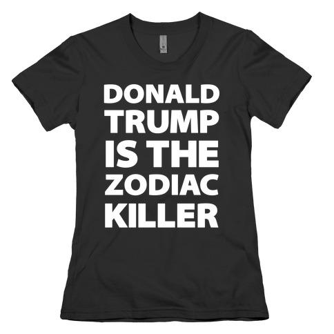 Donald Trump Is The Zodiac Killer Womens T-Shirt