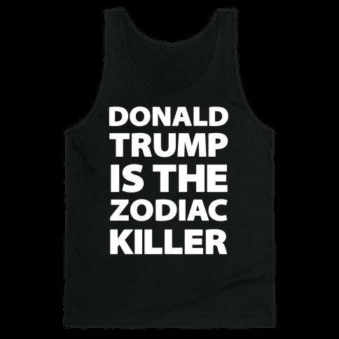 Donald Trump Is The Zodiac Killer Tank Top