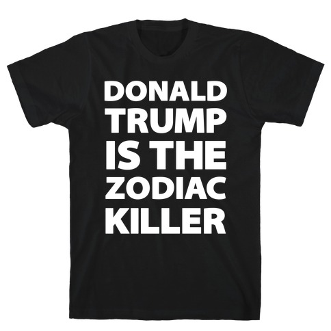 Donald Trump Is The Zodiac Killer T-Shirt