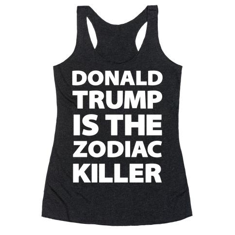 Donald Trump Is The Zodiac Killer Racerback Tank Top