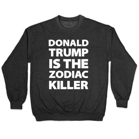 Donald Trump Is The Zodiac Killer Pullover