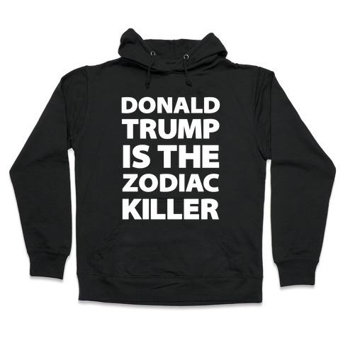 Donald Trump Is The Zodiac Killer Hooded Sweatshirt