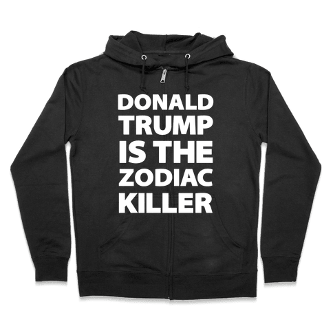 Donald Trump Is The Zodiac Killer Zip Hoodie