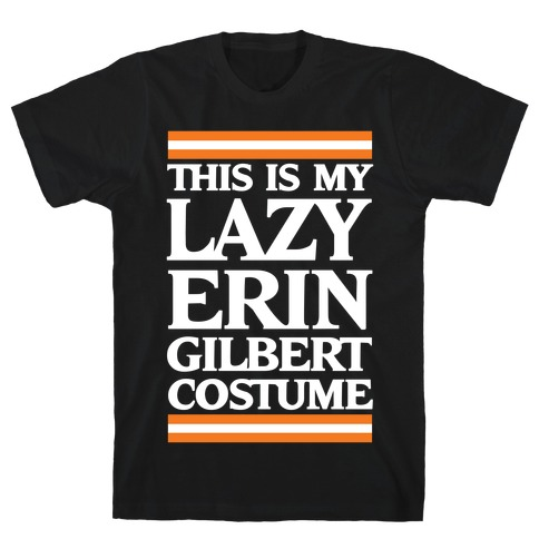 This Is My Lazy Erin Gilbert Costume T-Shirt