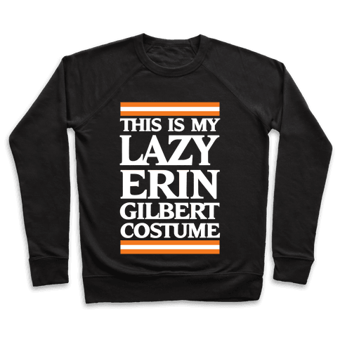 This Is My Lazy Erin Gilbert Costume Pullover