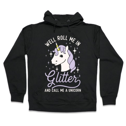 Well Roll Me In Glitter And Call Me a Unicorn Hooded Sweatshirt