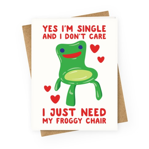 Yes I'm Single and I Don't Care I Just Need My Froggy Chair Valentine Parody Greeting Card