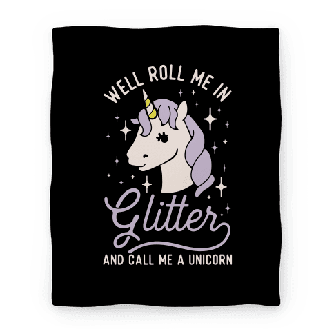 Well Roll Me In Glitter And Call Me a Unicorn Blanket