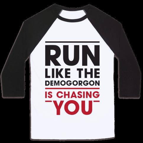 Run Like The Demogorgon Is Chasing You Baseball Tee