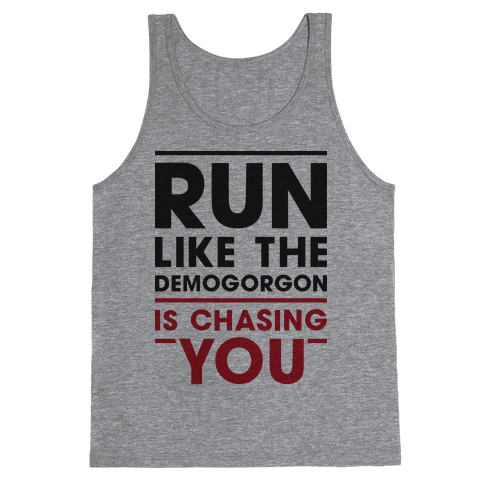Run Like The Demogorgon Is Chasing You Tank Top