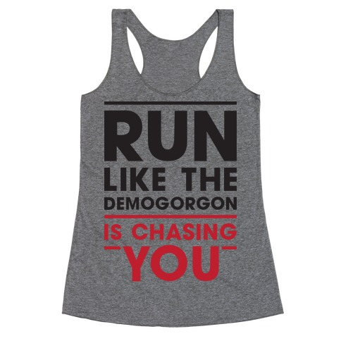 Run Like The Demogorgon Is Chasing You Racerback Tank Top