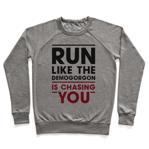 Run Like The Demogorgon Is Chasing You Pullover