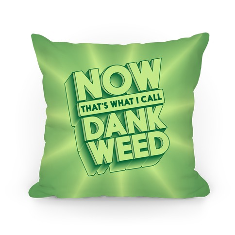 Now THAT'S What I Call Dank Weed Pillow