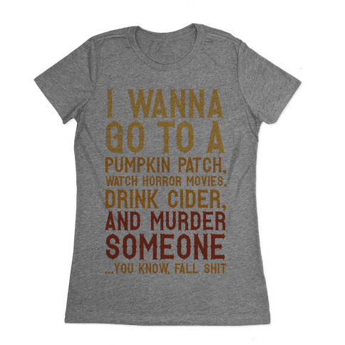 ...You Know, Fall Shit Womens T-Shirt
