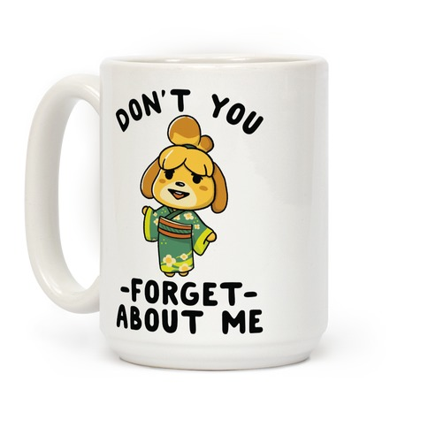 Don't You Forget About me Issabelle Coffee Mug