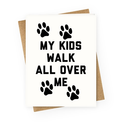 My Kids Walk All Over Me Greeting Card