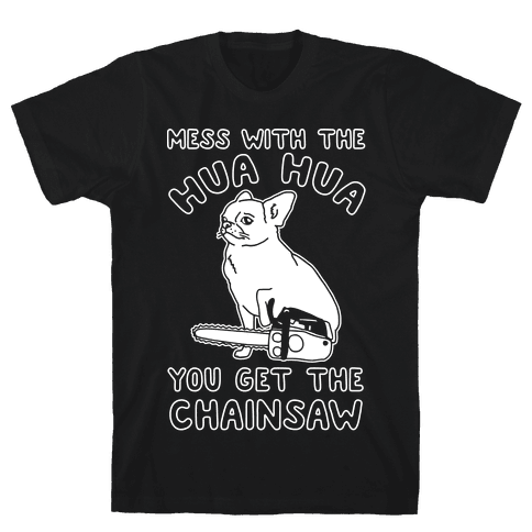 Mess With The Hua Hua You Get The Chainsaw White Print Mens T-Shirt
