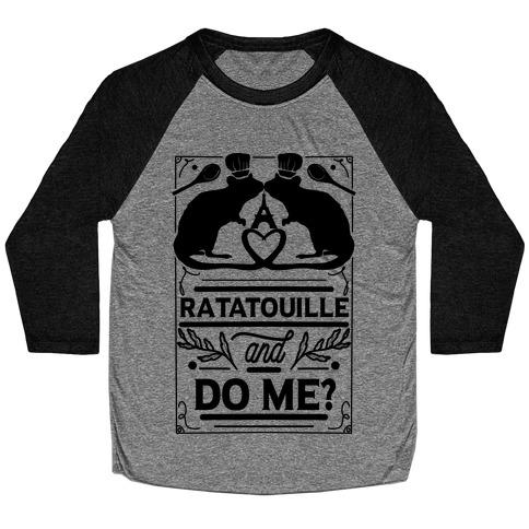 Ratatouille and Do Me? Baseball Tee