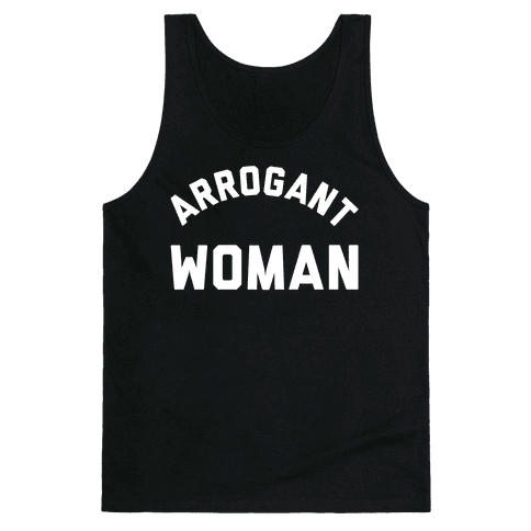 Arrogant Woman Tank Top