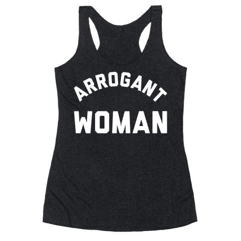 Arrogant Woman Racerback Tank Top