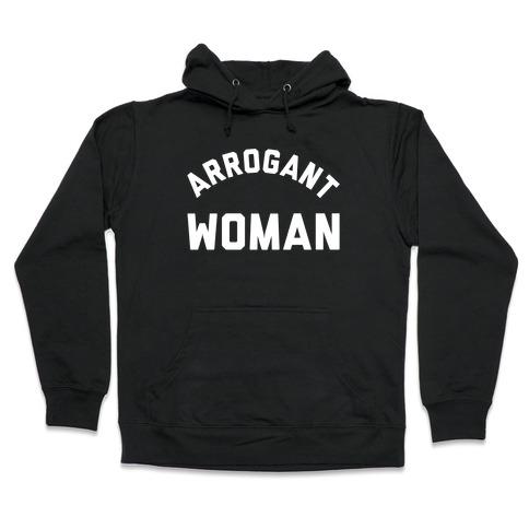 Arrogant Woman Hooded Sweatshirt