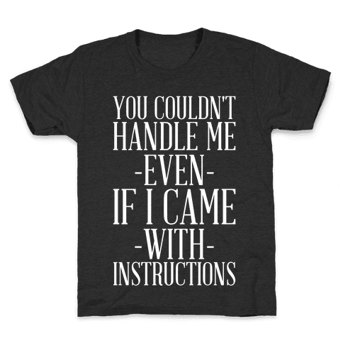 You Couldn't Handle Me Even If I Came With Instructions Kids T-Shirt