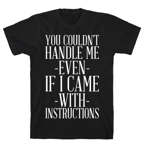 You Couldn't Handle Me Even If I Came With Instructions T-Shirt