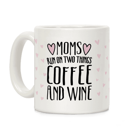 Moms Run On Two Things Coffee and Wine White Print  Coffee Mug
