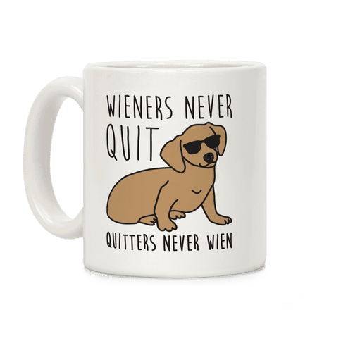 Wieners Never Quit Quitters Never Wien Coffee Mug