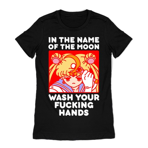 In The Name of The Moon Wash Your F***ing Hands Womens T-Shirt