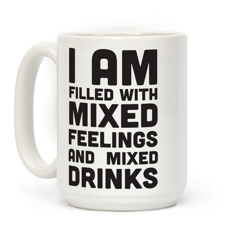 I Am Filled With Mixed Feelings and Mixed Drinks Coffee Mug