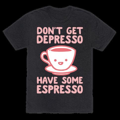 Don't Get Depresso Have Some Espresso
