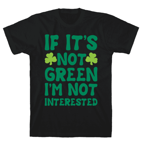 If It's Not Green I'm Not Interested Parody White Print Mens T-Shirt