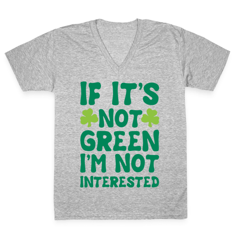 If It's Not Green I'm Not Interested Parody White Print V-Neck Tee Shirt