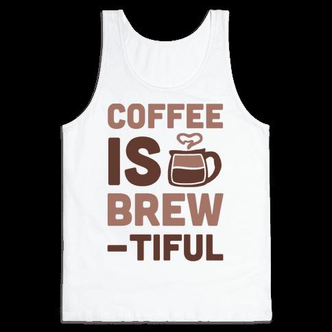 Coffee is Brew-tiful  Tank Top