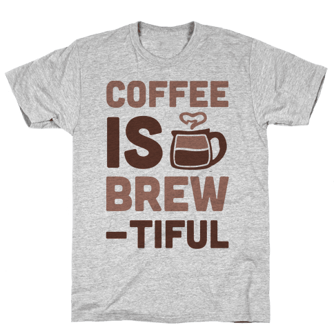 Coffee is Brew-tiful  Mens T-Shirt