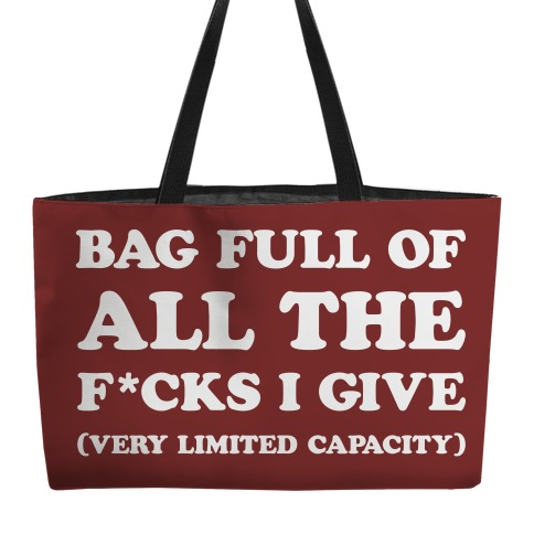 Bag Full Of All The F*cks I Give (Very Limited Capacity) Weekender Tote