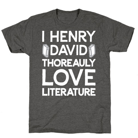 I Henry David Thoreauly Love Literature T-Shirt