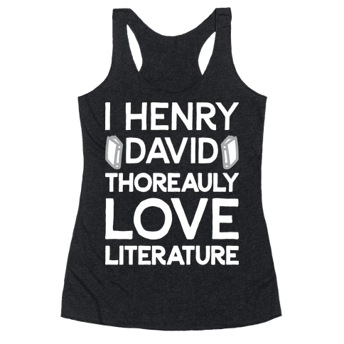 I Henry David Thoreauly Love Literature Racerback Tank Top
