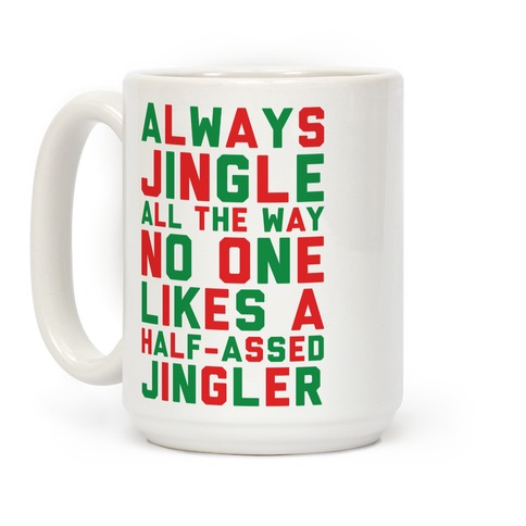 Always Jingle All The Way No One Likes a Half-Assed Jingler Coffee Mug