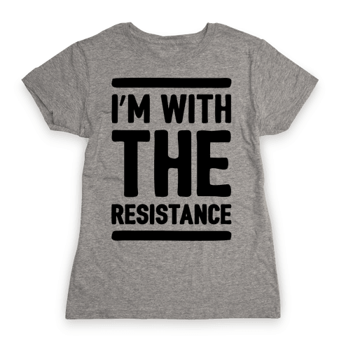 I'm With The Resistance  Womens T-Shirt