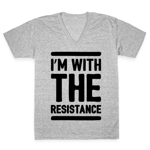 I'm With The Resistance  V-Neck Tee Shirt