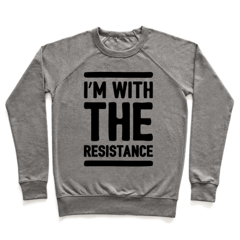 I'm With The Resistance  Pullover