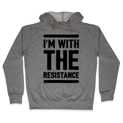 I'm With The Resistance  Hooded Sweatshirt