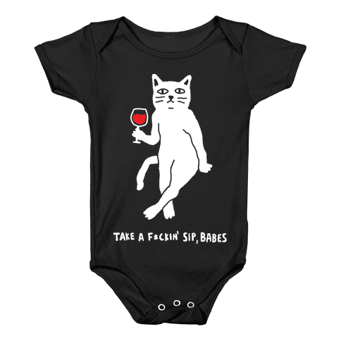 Take A F***in Sip Babes Cat Baby Onesy