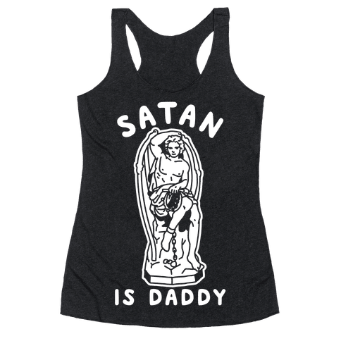 Satan is Daddy Racerback Tank Top