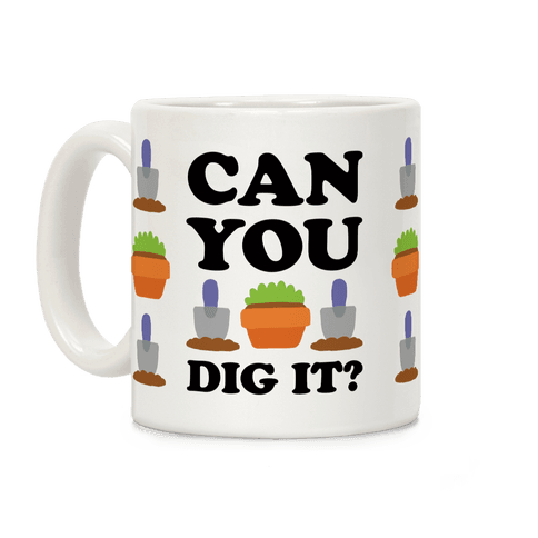Can You Dig It Coffee Mug