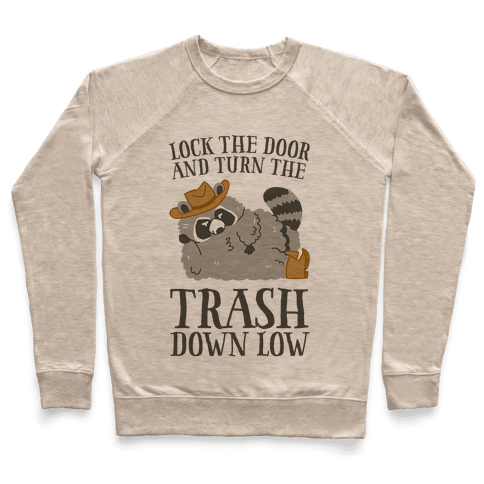 Lock The Door And Turn The Trash Down Low Pullover