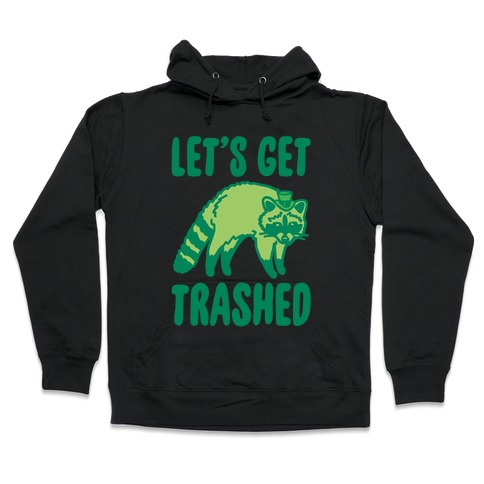 Let's Get Trashed Raccoon St. Patrick's Day Parody White Print Hooded Sweatshirt