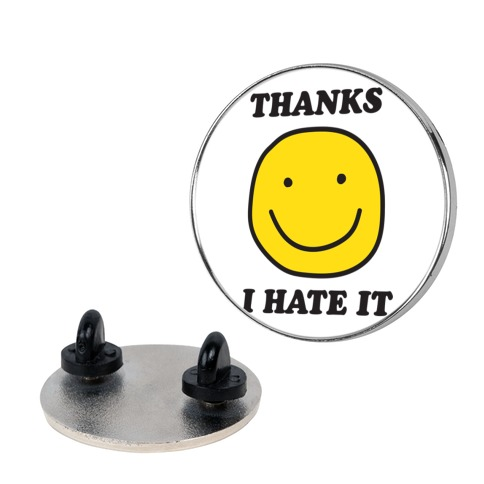 Thanks I Hate It Pin